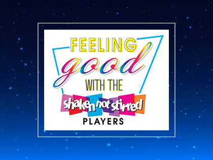 FEELING GOOD with the Shaken Not Stirred Players